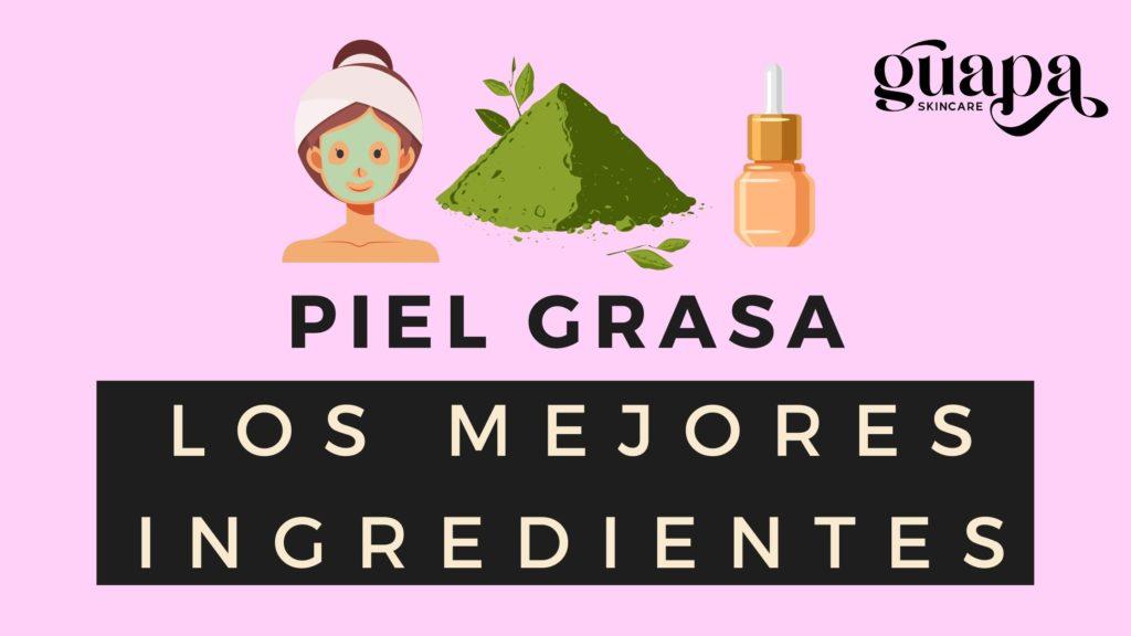 Los mejores ingredientes para piel grasa